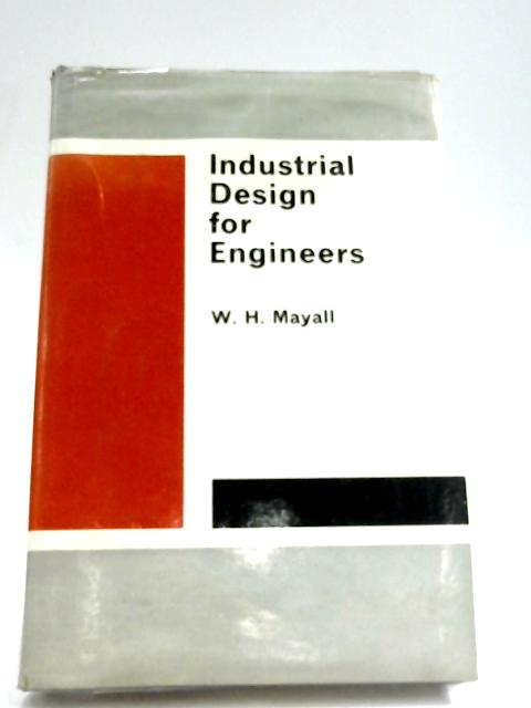 Industrial Design For Engineers By W. H. Mayall
