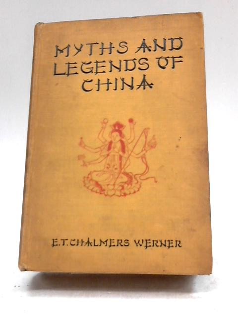 Myths & Legends Of China by E Werner