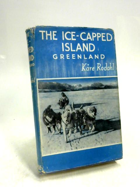 The Ice-Capped Island: Greenland. By Kare Rodahl