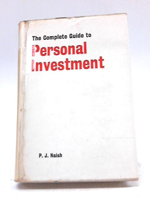 The Complete Guide to Personal Investment By P.J Naish