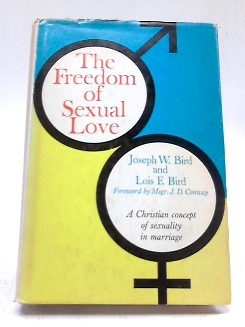 The Freedom of Sexual Love By JW Bird, LF Bird
