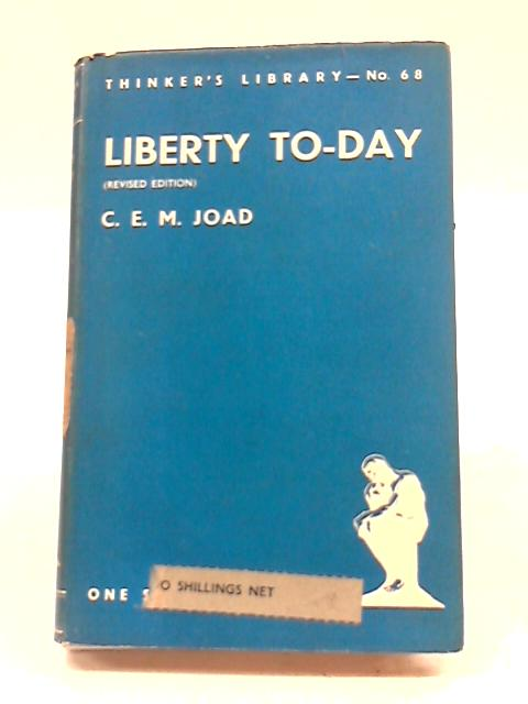 Liberty To-Day. By C. E. M. Joad