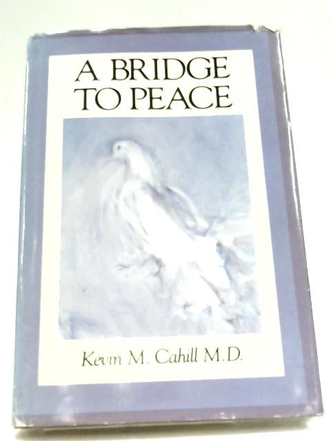 A Bridge To Peace By Kevin M. Cahill