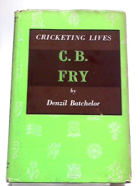 C. B. Fry By Denzil Batchelor