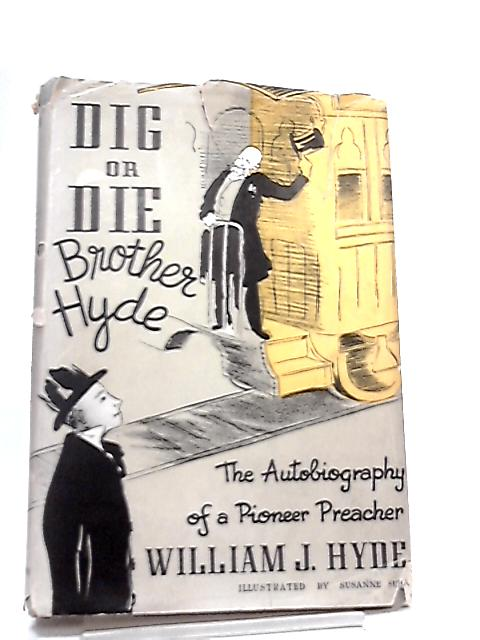 Dig or Die, Brother Hyde by William J. Hyde
