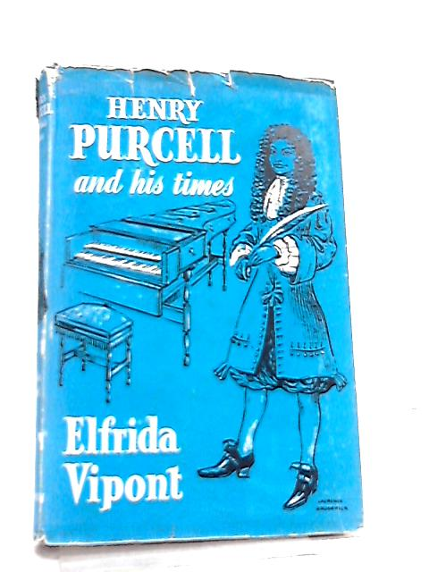 Henry Purcell And His Times By E. Vipont