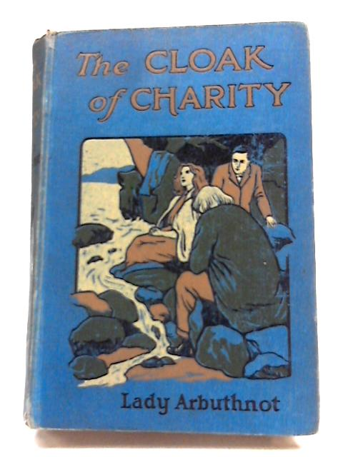 The Cloak of Charity By Lady Arbuthnot