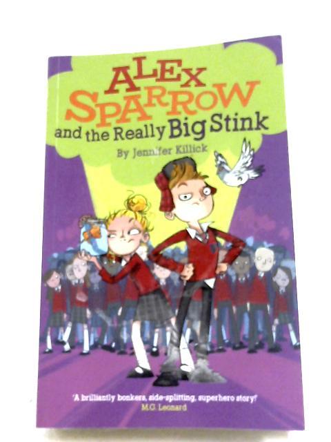Alex Sparrow And The Really Big Stink By Jennifer Killick