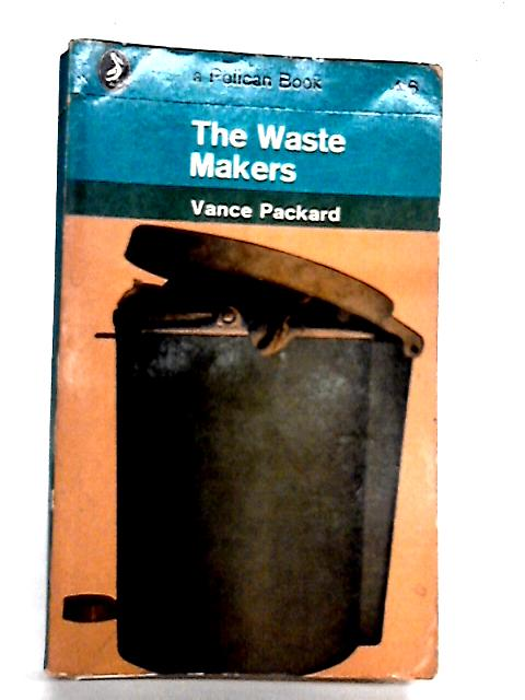 The Waste makers By Packard, V.
