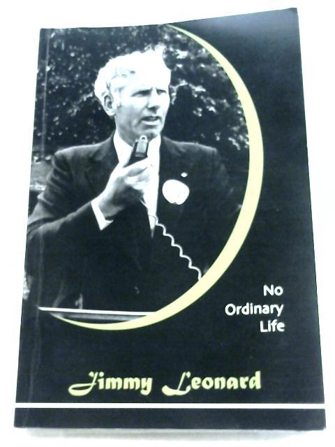 Jimmy Leonard: No Ordinary Life By Joe Leonard