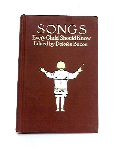 Songs Every Child Should Know: A Selection of the Best Songs of All Nations for Young People By D.M. Bacon