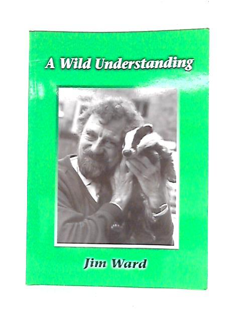 A Wild Understanding By James Roy Ward