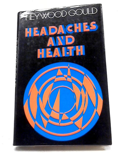Headaches and Health By Gould, Heywood