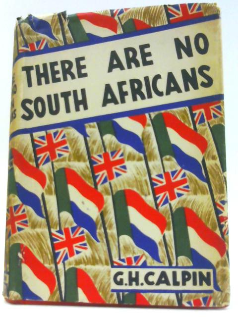 There Are No South Africans, by G. H. Calpin by George Harold Calpin