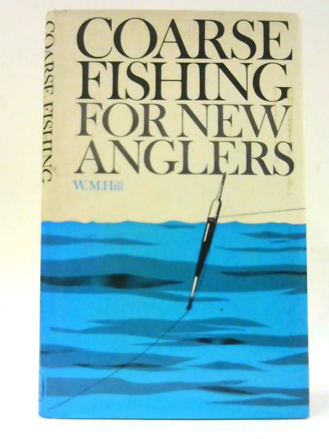 Coarse Fishing for New Anglers By Hill, William M.