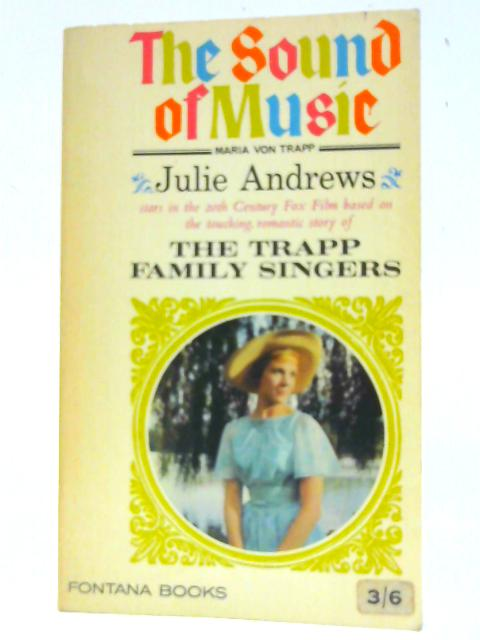 The Trapp Family Singers The Sound of Music is based on this famous true story By Trapp, Maria Augusta