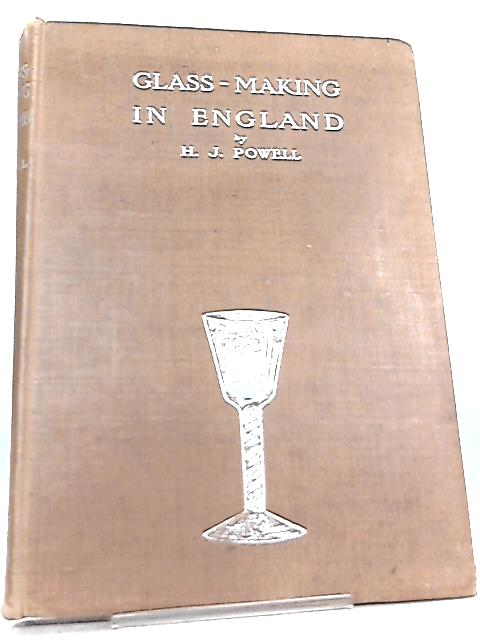 Glass-Making in England By Harry James Powell