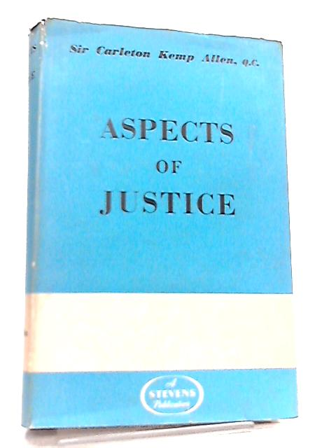 Aspects of Justice By Sir Carleton Kemp Allen