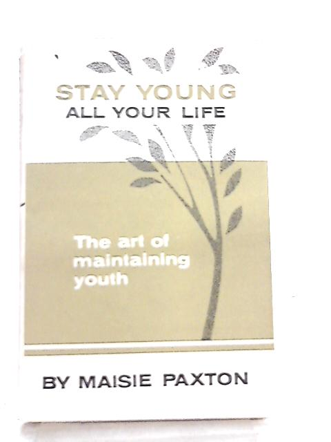 Stay Young all Your Life By Maisie Paxton