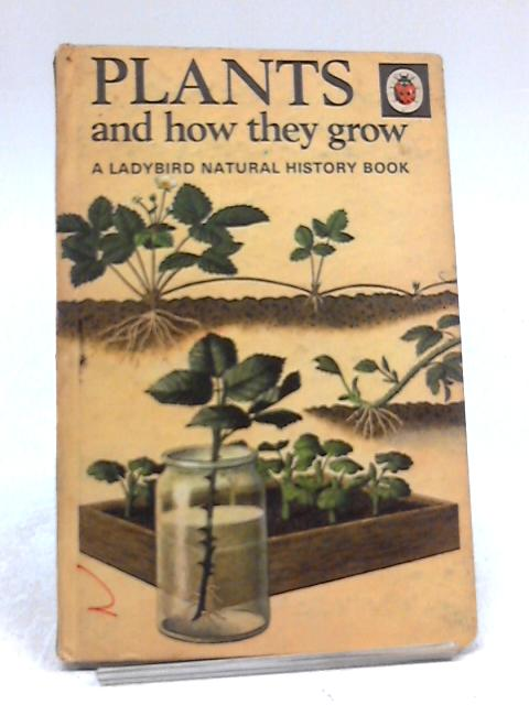 Plants and How They Grow by F. E. Newing & Richard Bowood