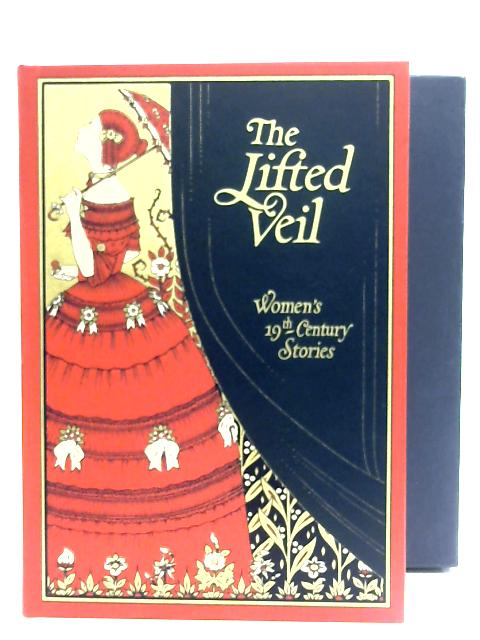 The Lifted Veil: Women's 19th Century Stories by Kathryn Hughes
