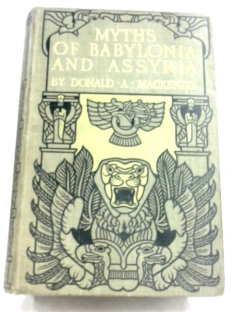 Myths Of Babylonia And Assyria by Donald A. Mackenzie