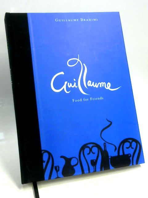 Guillaume: Food for Friends By Guillaume Brahimi