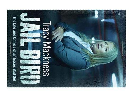 Jail Bird - The Life And Crimes of An Essex Bad Girl By Tracy Mackness