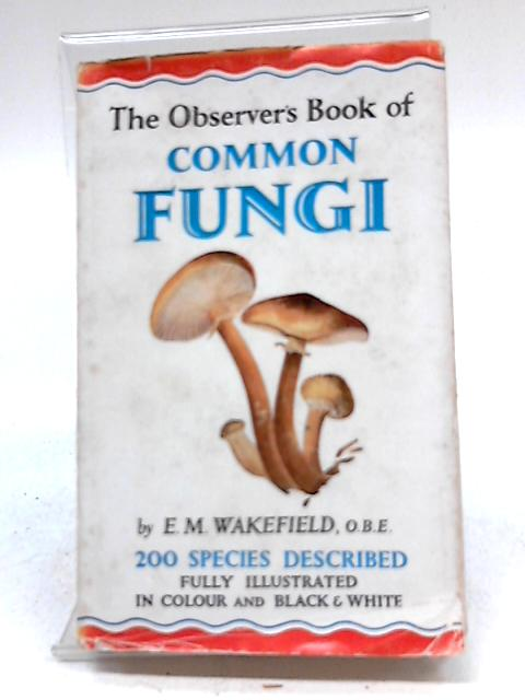 The Observer's Book of Common Fungi by Wakefield, Elsie M