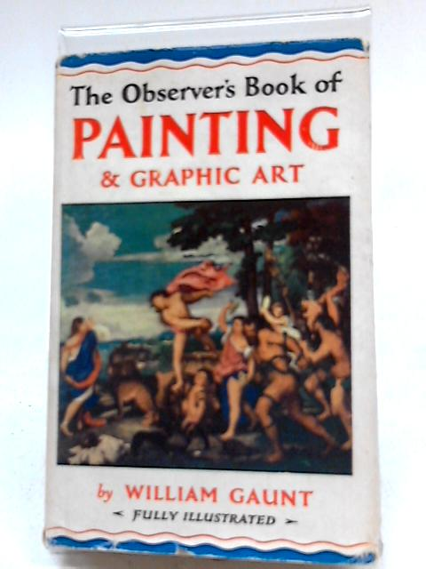 Observer's Book of Painting and Graphic Art (The Observer's pocket series) by William Gaunt
