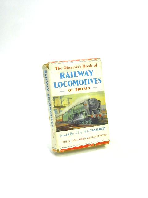 The Observer's Book of Railway Locomotives of Britain. 1958 by H. C. Casserley