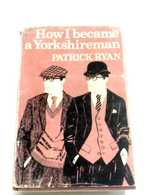 How I Became A Yorkshireman by Patrick Ryan