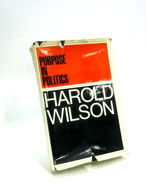Purpose in Politics By Harold Wilson