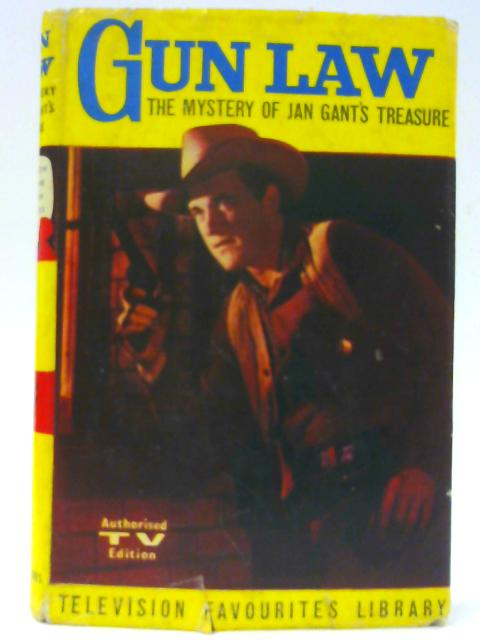 Gun Law: The Mystery Of Jan Gant'S Treasure Based On The Well Known Television Series Gun Law By Robert Turner