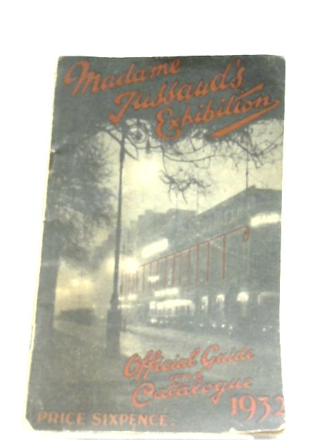 Madame Tussaud's Exhibition: Official Guide & Catalogue 1932 by Anon