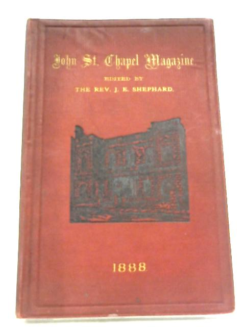 John St. Chapel Magazine: Vol. I, No I-XII By Rev. J. E. Shephard (Editor)