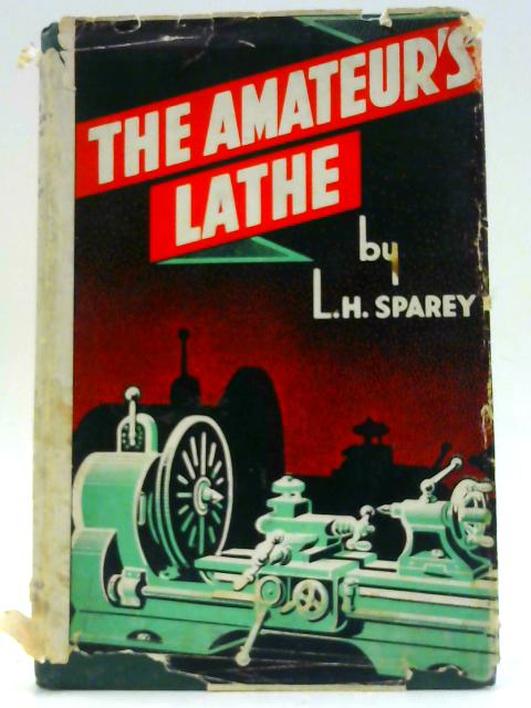 The Amateur's Lathe. by Sparey, Lawrence H.