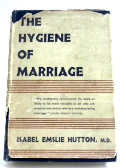 The Hygiene Of Marriage by Isabel Emslie Hutton