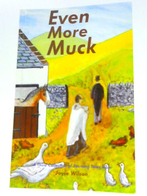 Even More Muck: More Humorous Farming Tales from Joyce Wilson by Wilson, Joyce