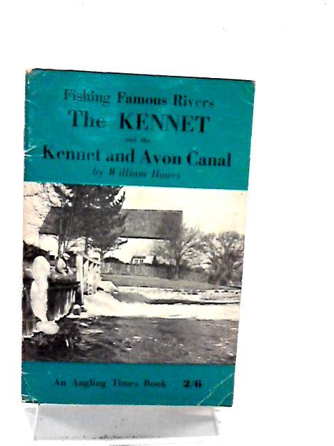 The Kennet and the Kennet and Avon Canal (Fishing famous rivers series) by Howes, William John