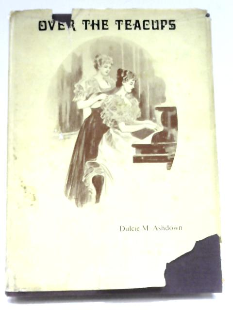 Over The Teacups by Dulcie M. Ashdown (Editor)
