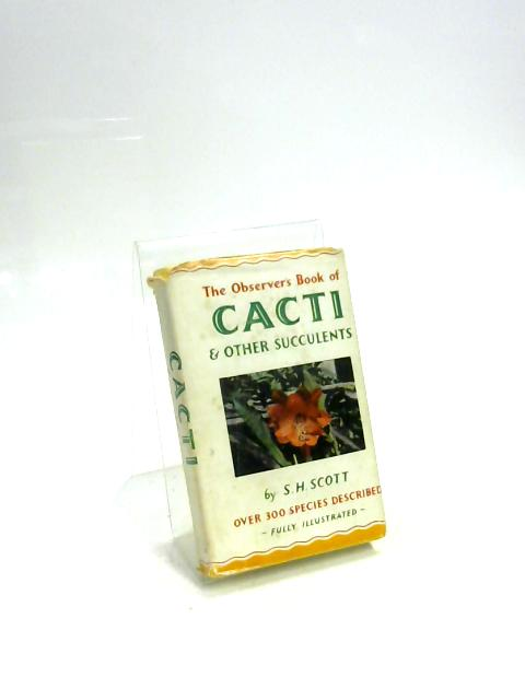 The Observer's Book of Cacti and other Succulents. by S. H. Scott