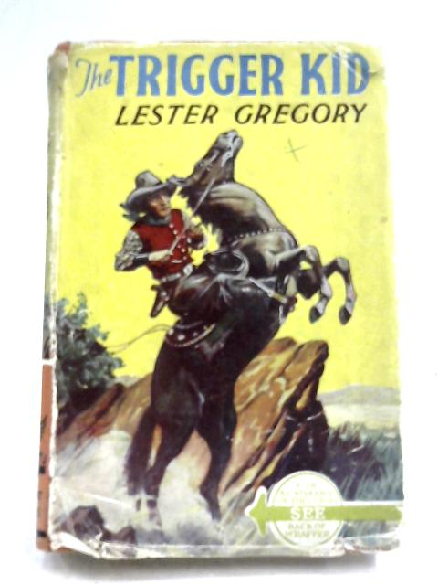 The Trigger Kid By Lester Gregory