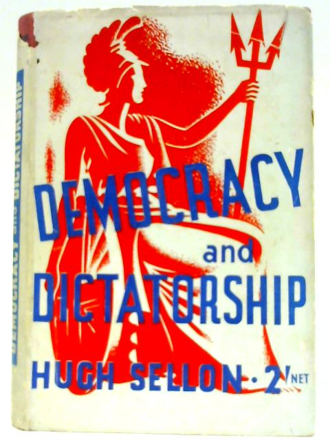 Democracy and Dictatorship By Sellon, Hugh