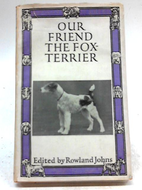Our Friend the Fox Terrier by Rowland Johns