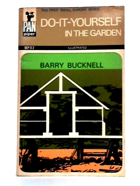 Do-it-Yourself in the Garden By Barry Bucknell