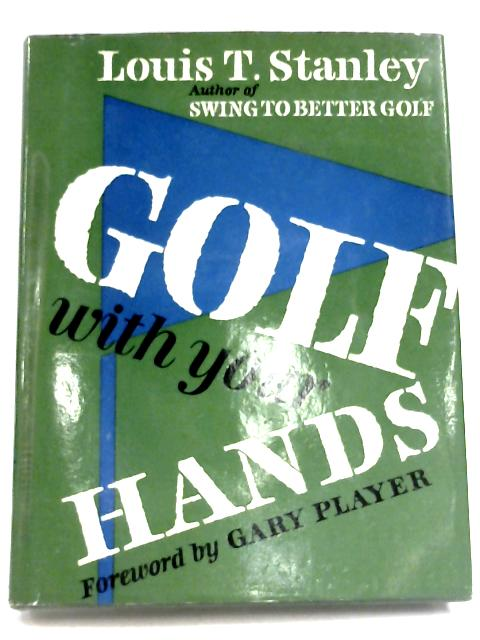 Golf With Your Hands By Louis T. Stanley