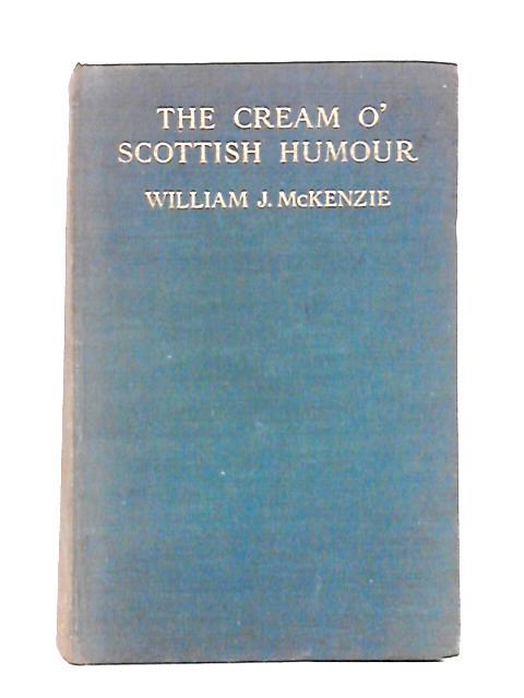 The Cream Of Scottish Humour By W.J. McKenzie