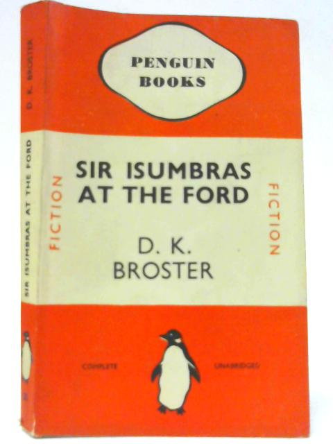 Sir Isumbras at the Ford (Penguin Books #85) by D. K. Broster