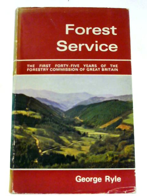 Forest Service: First Forty-five Years of the Forestry Commission of Great Britain By Ryle, George B.